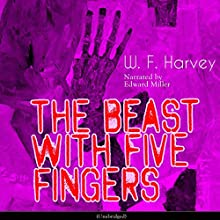 The Beast with Five Fingers Audiobook by W. F. Harvey Narrated by Edward Miller