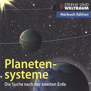 Planetensysteme. Die Suche nach der zweiten Erde Hörbuch