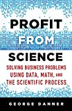 img - for Profit from Science: Solving Business Problems using Data, Math, and the Scientific Process book / textbook / text book