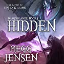 Hidden: Dragonlands, Book 1 (       UNABRIDGED) by Megg Jensen Narrated by Emily Kleimo