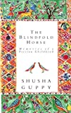 Shusha Guppy Blindfold Horse: Memories of a Persian Childhood