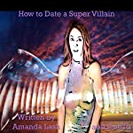 How to Date a Supervillain: Advice on How to Live Life from a Super Villainess | Amanda Lash, Dou7g