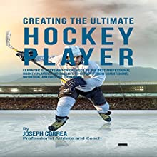 Creating the Ultimate Hockey Player (       UNABRIDGED) by Joseph Correa Narrated by Andrea Erickson
