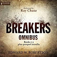 The Breakers Omnibus: Books 1-3 and Prequel Novella (       UNABRIDGED) by Edward W. Robertson Narrated by Ray Chase