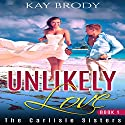 Unlikely Love: A Hot, Romantic Suspense Series: The Carlisle Sisters, Book 1 Audiobook by Kay Brody Narrated by Cassie Fields