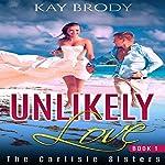 Unlikely Love: A Hot, Romantic Suspense Series: The Carlisle Sisters, Book 1 | Kay Brody