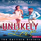 Unlikely Love: A Hot, Romantic Suspense Series: The Carlisle Sisters, Book 1 | Kay Brody