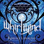 Whirlwind: The Dreamhouse Kings Series, Book 5 (       UNABRIDGED) by Robert Liparulo Narrated by Joshua Swanson