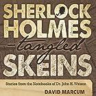 Sherlock Holmes - Tangled Skeins: Stories from the Notebooks of Dr. John H. Watson Hörbuch von David Marcum Gesprochen von: Anthony Howard