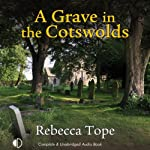 A Grave in the Cotswolds (       UNABRIDGED) by Rebecca Tope Narrated by Caroline Lennon