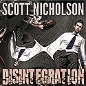 Disintegration: A Mystery Thriller (       UNABRIDGED) by Scott Nicholson Narrated by Tom Zingarelli