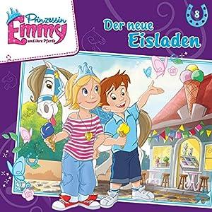Der neue Eisladen (Prinzessin Emmy und ihre Pferde 8) Hörspiel