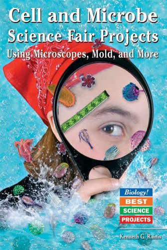Cell And Microbe Science Fair Projects: Using Microscopes, Mold, And More (Biology! Best Science Projects)