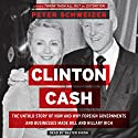 Clinton Cash: The Untold Story of How and Why Foreign Governments and Businesses Helped Make Bill and Hillary Rich Audiobook by Peter Schweizer Narrated by Walter Dixon