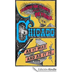 Through the Flames and Beyond, or Chicago as it was and as it is. (English Edition)