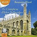 Le Complexe d'Eden Bellwether | Livre audio Auteur(s) : Benjamin Wood Narrateur(s) : Thierry Janssen