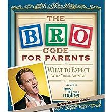 Bro Code for Parents: What to Expect When You're Awesome | Livre audio Auteur(s) : Barney Stinson, Matt Kuhn Narrateur(s) : Neil Patrick Harris