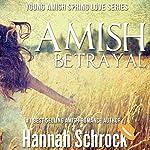 Amish Betrayal: Amish Young Spring Love Short Stories Series, Book 4 | Hannah Schrock