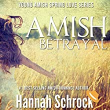 Amish Betrayal: Amish Young Spring Love Short Stories Series, Book 4 Audiobook by Hannah Schrock Narrated by Lulu James