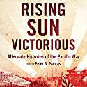 Rising Sun Victorious: Alternate Histories of the Pacific War (       UNABRIDGED) by Peter G. Tsouras Narrated by David Baker