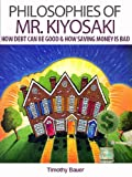 Philosophies of Mr. Kiyosaki: How Debt Can Be Good & How Saving Money is Bad (Rich Dad Poor Dad, Robert Kiyosaki, Cashflow, Tony Robbins, Investing, Oprah, Financial Education)