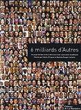 echange, troc Yann Arthus-Bertrand, Sybille d' Orgeval, Baptiste Rouget-Luchaire - 6 Milliards d'Autres