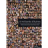 6 Milliards d&#39;Autrespar Yann Arthus-Bertrand