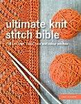 Ultimate Knit Stitch Bible: 750 knit,...