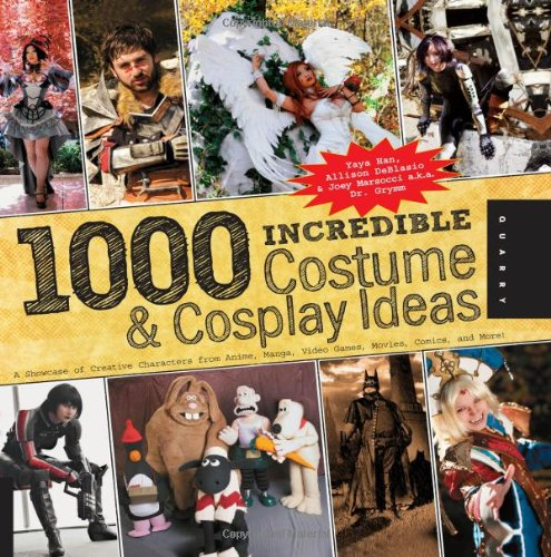 1,000 Incredible Costume and Cosplay Ideas: A Showcase of Creative Characters from Anime, Manga, Video Games, Movies, Co