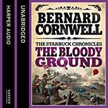 The Bloody Ground: The Starbuck Chronicles, Book 4 (       UNABRIDGED) by Bernard Cornwell Narrated by Andrew Cullum