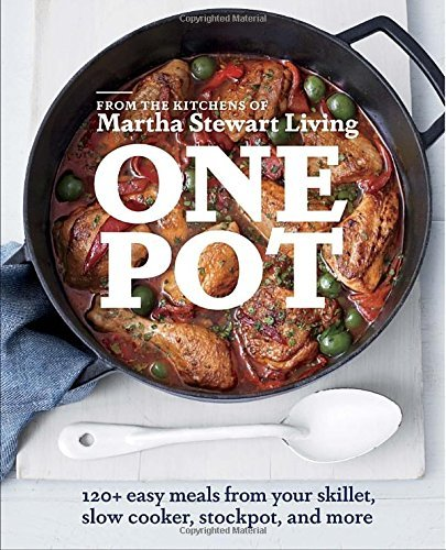 one-pot-120-easy-meals-from-your-skillet-slow-cooker-stockpot-and-more-written-by-editors-of-martha-
