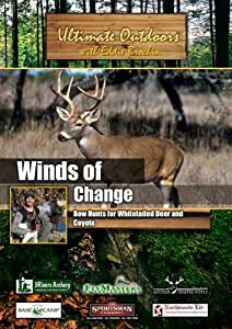 Ultimate Outdoors with Eddie Brochin Winds of Change Bow Hunts for Whitetailed Deer and Coyote