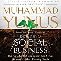 Building Social Business: The New Kind of Capitalism That Serves Humanity's Most Pressing Needs (       UNABRIDGED) by Muhammad Yunus Narrated by Ray Porter