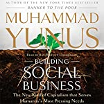 Building Social Business: The New Kind of Capitalism That Serves Humanity's Most Pressing Needs | Muhammad Yunus