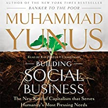 Building Social Business: The New Kind of Capitalism That Serves Humanity's Most Pressing Needs | Livre audio Auteur(s) : Muhammad Yunus Narrateur(s) : Ray Porter