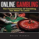 Online Gambling: The Fundamentals of Gambling You Need to Learn | Brian Harris