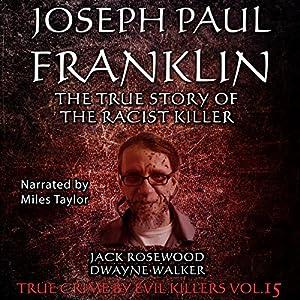 Joseph Paul Franklin: The True Story of the Racist Killer Audiobook