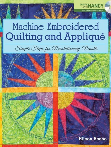 Machine Embroidered Quilting and Applique: Simple Steps for Revolutionary Results (Machine Applique compare prices)