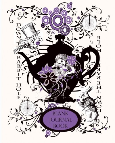 Alice's Adventures in Wonderland Unlined Diary: Blank Journals and Diaries (150th Anniversary 1865 - 2015 Keepsake Books Lewis Carroll) (Volume 4) PDF