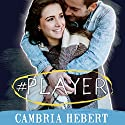 #Player: Hashtag Series, Book 3 Audiobook by Cambria Hebert Narrated by Chandra Skyye, Eric Michael Summerer