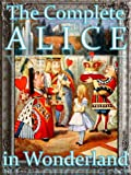 The Complete Alice in Wonderland (Wonderland Imprints Master Editions Book 1)