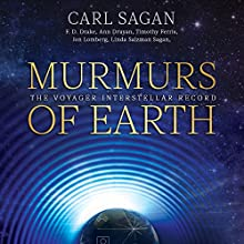 Murmurs of Earth: The Voyager Interstellar Record Audiobook by Carl Sagan, F. D. Drake, Jon Lomberg, Linda Salzman Sagan, Ann Druyan, Timothy Ferris Narrated by Timothy Ferris, Ann Druyan, Nick Sagan, F. D. Drake, Jon Lomberg
