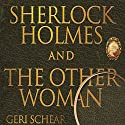 Sherlock Holmes and the Other Woman Audiobook by Geri Schear Narrated by Dominic Lopez