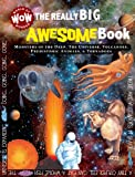img - for The Really Big Awesome Book: Monsters of the Deep, the Universe, Volcanoes, Prehistoric Animals, & Tornadoes (World of Wonder Wow) book / textbook / text book