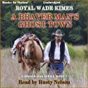 A Braver Man's Ghost Town: A Braver Man Series, Book 2 (       UNABRIDGED) by Royal Wade Kimes Narrated by Rusty Nelson
