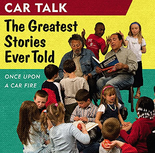 Car Talk: The Greatest Stories Ever Told: Once Upon a Car Fire... PDF