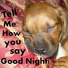 Tell Me How You Say Good Night (       UNABRIDGED) by Teddy O'Malley, Angie Dickens Narrated by Rita Vernon