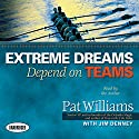Extreme Dreams Depend on Teams Audiobook by Pat Williams, Jim Denney Narrated by Pat Williams