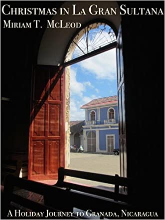 Christmas in La Gran Sultana: A Holiday Journey to Granada, Nicaragua