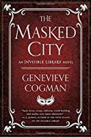 The Masked City: An Invisible Library Novel